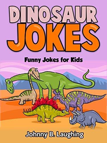Dinosaur Joke Book for Kids: Funny & Hilarious Dinosaur Jokes for Kids, Early & Beginner Readers (Funny & Hilarious Joke Books for Children)