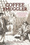 Coffee Smuggler: An Adventure Based on the True Story of Gabriel De Clieu who Brought Coffee to the Americas in 1723