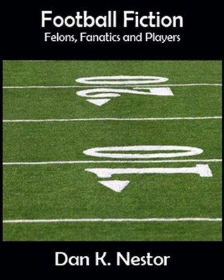 Footbal Fiction - Felons, Fanatics and Players