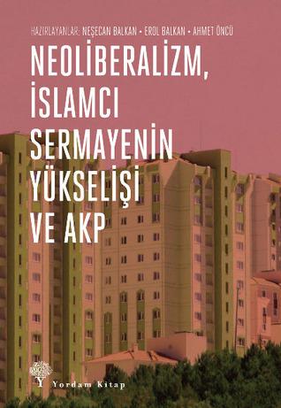 Neoliberalizm İslamcı Sermayenin Yükselişi ve AKP
