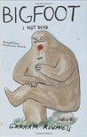 Bigfoot: I Not Dead