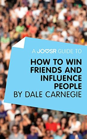 A Joosr Guide to... How to Win Friends and Influence People by Dale Carnegie