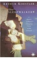 The Sleepwalkers: A History of Man's Changing Vision of the Universe