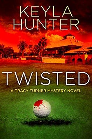 Twisted: A Tracy Turner Murder Mystery Novel (Tracy Turner Mysteries Series Book 1)
