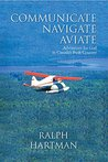 Communicate Navigate Aviate: Adventures for God in Canada's Bush Country