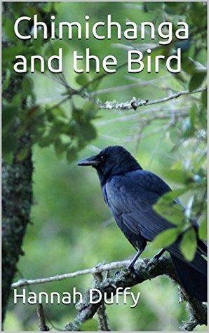 Chimichanga and the Bird: Written by Hannah Duffy