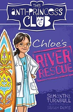 Chloe's River Rescue: The Anti-Princess Club 4