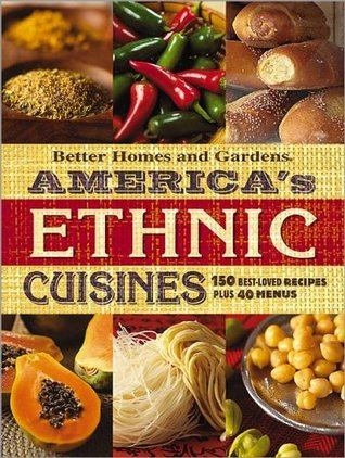 America's Ethnic Cuisines : 150 Best-Loved Recipes Plus 40 Menus (Better Homes & Gardens