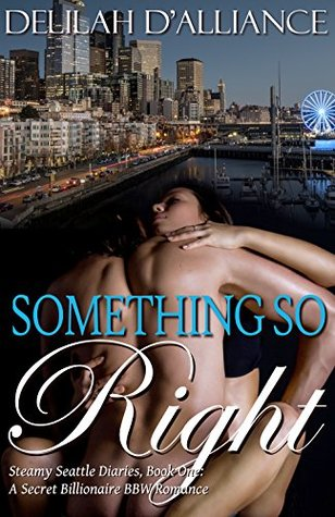 Something So Right, Book One: A Secret Billionaire BBW Romance (Steamy Seattle Diaries 1)