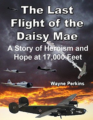 The Last Flight of the Daisy Mae: A Story of Heroism and Hope at 17,000 Feet