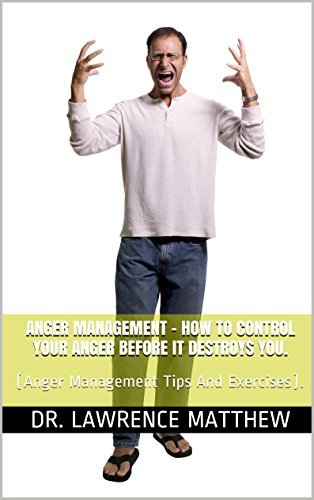 Anger Management - How To Control Your Anger Before It Destroys You.: (Anger Management Tips And Exercises).