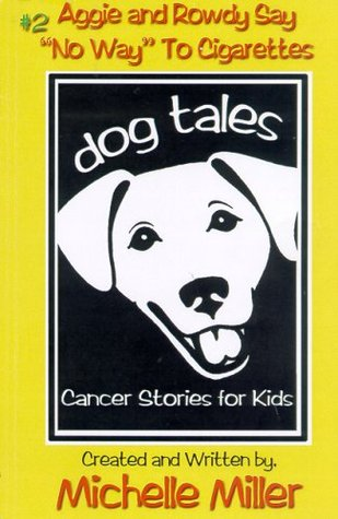 """Aggie and Rowdy Say """"No Way"""" to Cigarettes: Dog Tales, Cancer Stories for Kids"""