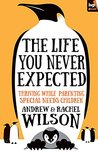 The Life You Never Expected: Thriving While Parenting Special Needs Children