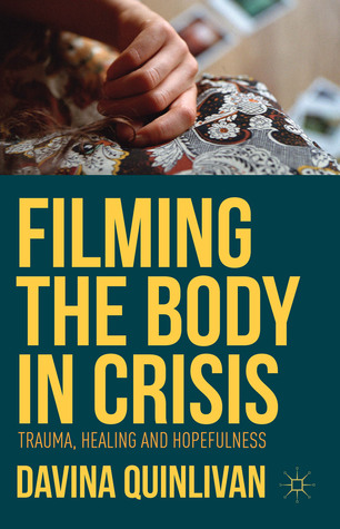 Filming the Body in Crisis: Trauma, Healing and Hopefulness
