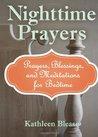 Nighttime Prayers: Prayers, Blessings, and Meditations for Bedtime (Volume 1)