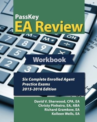 Passkey EA Review Workbook: Six Complete Enrolled Agent Practice Exams, 2015-2016 Edition