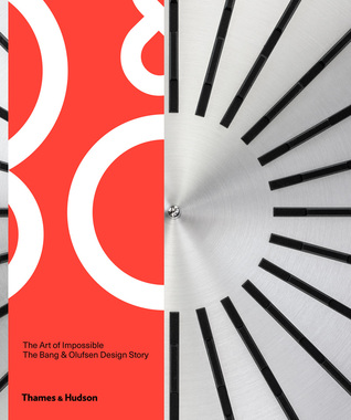 The Art of Impossible: The Bang  Olufsen Design Story por Alastair Philip Wiper