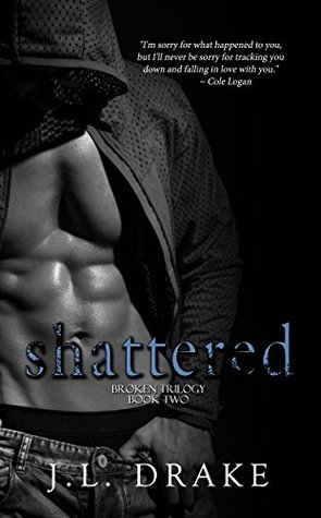 Shattered (Broken Trilogy Book 2) by J.L. Drake