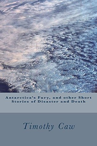 Antarctica's Fury, and other Stories of Disaster and Death