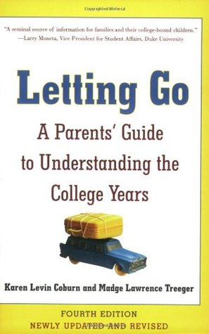 Letting Go: A Parents' Guide to Understanding the College Years