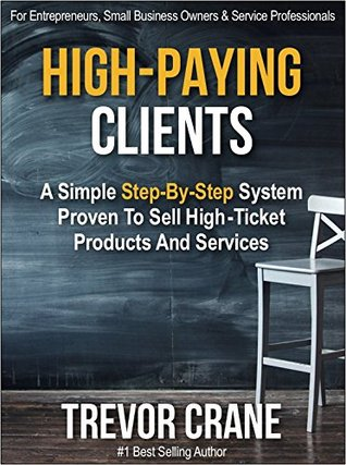 High Paying Clients for Life: A Simple Step By Step System