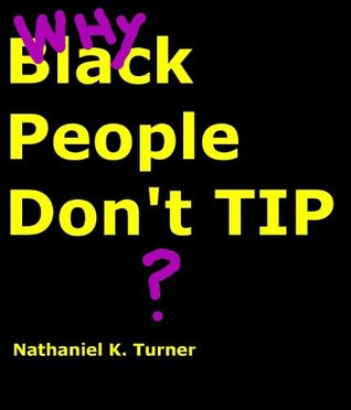 BLACK PEOPLE DON'T TIP!: TIPPING IN AMERICA
