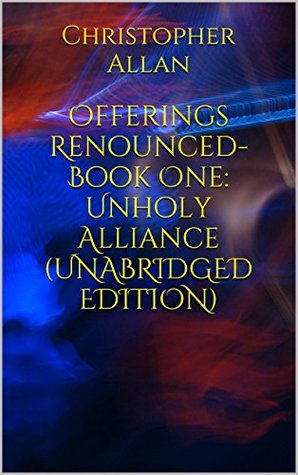 Offerings Renounced-Book One: Unholy Alliance