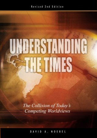 Understanding the Times: The Collision of Today's Competing Worldviews