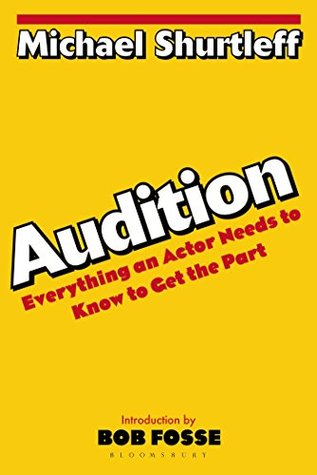Audition: Everything an Actor Needs to Know to Get the Part