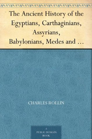 Ancient History: Containing the History of the Egyptians, Assyrians, Chaldeans, Medes, Lydians, Carthaginians, Persians, Macedonians, the Seleucidae in Syria, and Parthians: History of the Macedonians, the Seleucidae in Syria, and Parthians