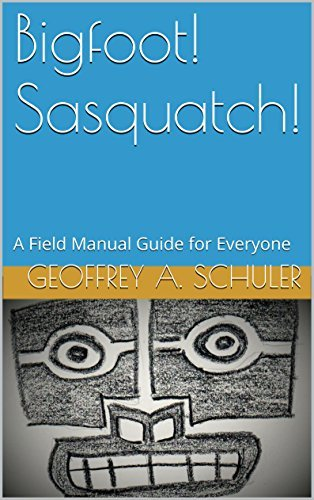 Bigfoot! Sasquatch!: A Field Manual Guide for Everyone