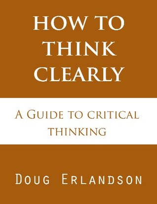 How to Think Clearly by Doug Erlandson