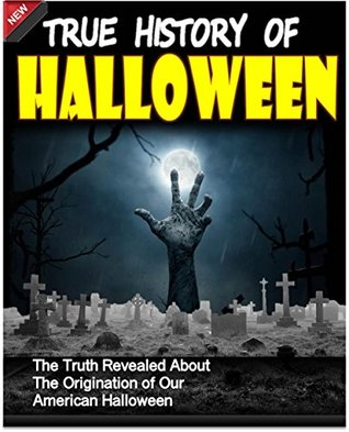 True History of Halloween : The Truth Revealed About The Origination of Our American Halloween: Halloween Books, Halloween Ghost Mysteries, Halloween Decorations, Halloween eBooks, Halloween Stories