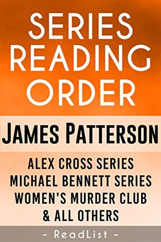 Unofficial Series List - James Patterson - In Order: Alex Cross series, Michael Bennett, Women's Murder Club, Private, Maximum Ride, and more