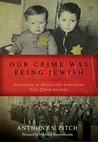 Our Crime Was Being Jewish: Hundreds of Holocaust Survivors Tell Their Stories