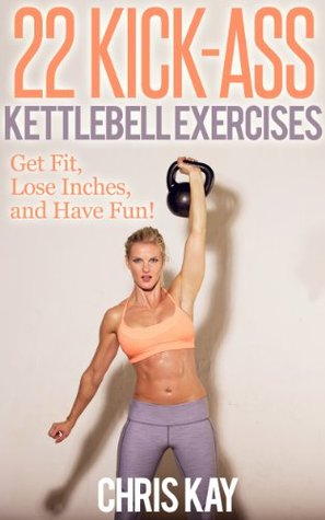 Descarga gratuita de ebooks pdf 22 Kick-Ass Kettlebell Exercises: Get Fit, Lose Inches, and Have Fun!