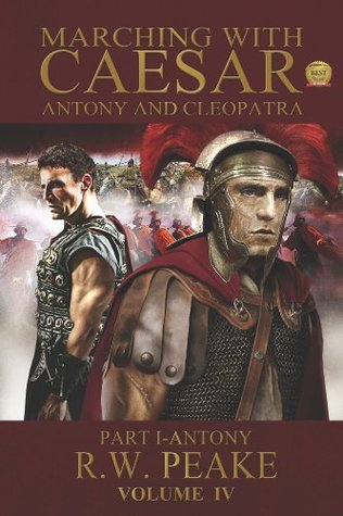 Marching With Caesar: Antony and Cleopatra: Part I - Antony (Marching with Caesar, #3)