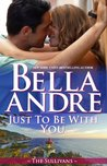 Just To Be With You (Seattle Sullivans, #4; The Sullivans, #12)