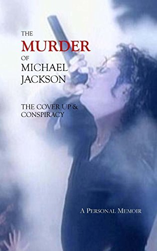 The Murder of Michael Jackson: The Cover Up & Conspiracy