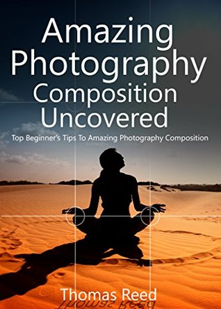 Amazing Photography Composition Uncovered