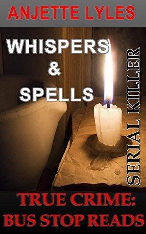 Whispers & Spells: Anjette Lyles--Serial Killer (True Crime Bus Stop Reads, #14)