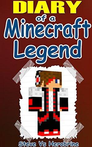 MINECRAFT: Diary Of A Minecraft Legend: An Unofficial Minecraft Novel (Minecraft, Minecraft Books, Minecraft Games, Minecraft Comics, Minecraft Free Books, Minecraft Novels)
