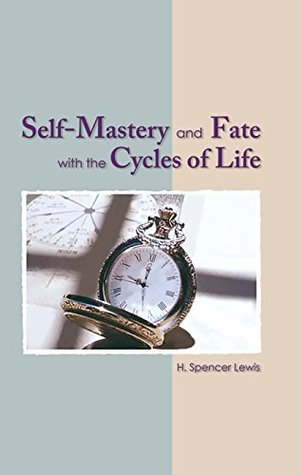 Self Mastery and Fate with the Cycles of Life by H. Spencer Lewis