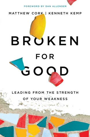 Broken for Good: Leading from the Strength of Your Weakness