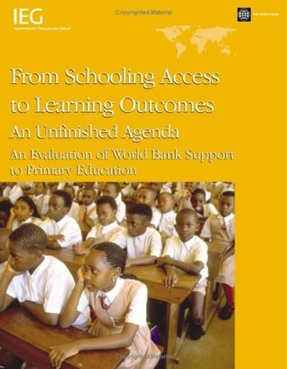From Schooling Access to Learning Outcomes: An Unfinished Agenda: An Evaluation of World Bank Support to Primary Education