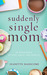 Suddenly Single Mom by Jeanette Hanscome