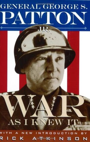 War as I Knew It by George S. Patton Jr.