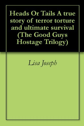 Heads Or Tails A family along with thirty seven others tortured & held hostage inside the Good Guys store (The Good Guys Hostage Trilogy Book 1)