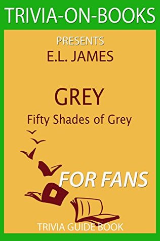 GREY : Fifty Shades of Grey as Told by Christian: Novel by E L James (Trivia on Book)