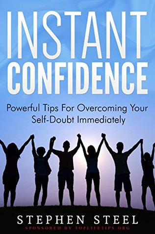 Instant Confidence: Powerful Tips For Overcoming Your Self-Doubt Immediately